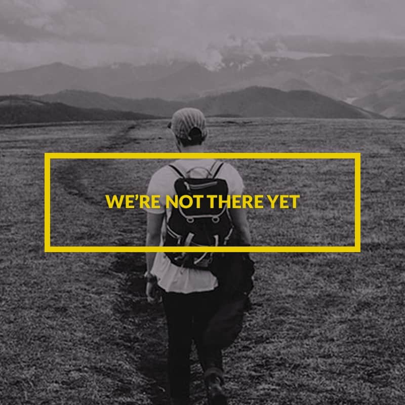 We're not there yet