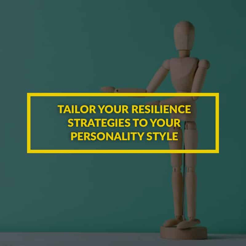 Tailor-your-resilience-strategies-to-your-personality-style