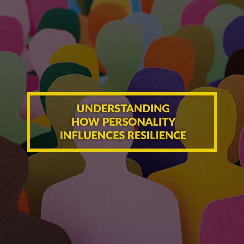 Understanding how personality influences resilience